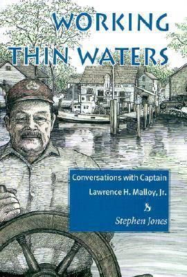 Working Thin Waters: Conversations with Captian Lawrence H. Malloy, Jr. (Hardback)