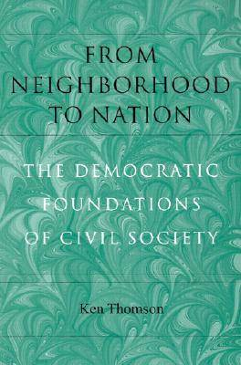 From Neighborhood to Nation: The Democratic Foundations of Civil Society (Paperback)