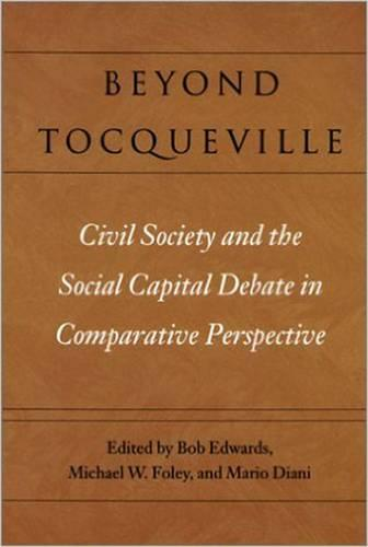 Beyond Tocqueville - Civil Society and the Social Capital Debate in Comparative Perspective (Paperback)