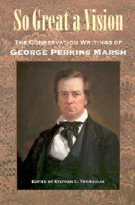 So Great a Vision: The Conservation Writings of George Perkins Marsh (Paperback)