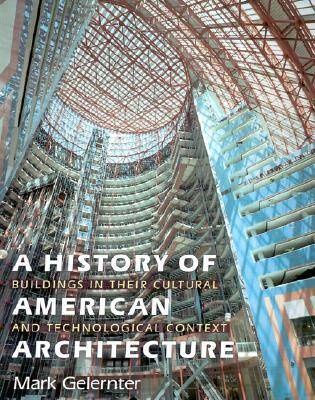 A History of American Architecture: Buildings in Their Cultural and Technological Context (Paperback)