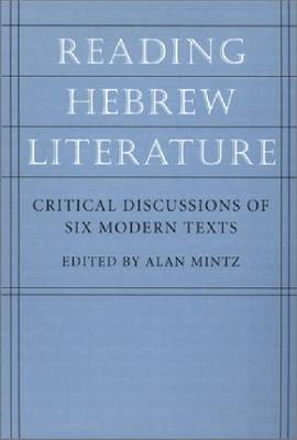 Reading Hebrew Literature: Critical Discussions of Six Modern Texts (Hardback)