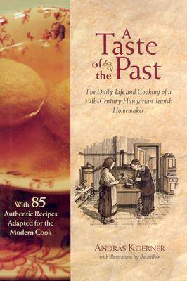A Taste of the Past: The Daily Life and Cooking of a Nineteenth-Century Hungarian-Jewish Homemaker (Hardback)