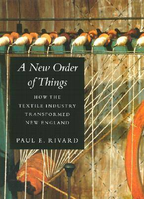 A New Order of Things: How the Textile Industry Transformed New England (Paperback)