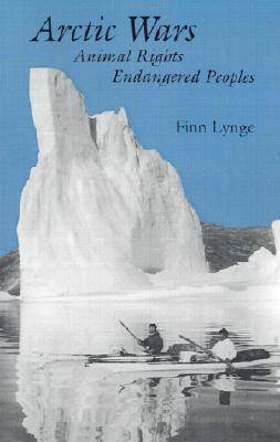 Arctic Wars, Animal Rights, Endangered Peoples (Paperback)