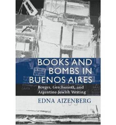 Books and Bombs in Buenos Aires: Borges, Gerchunoff, and Argentine Jewish Writing (Paperback)