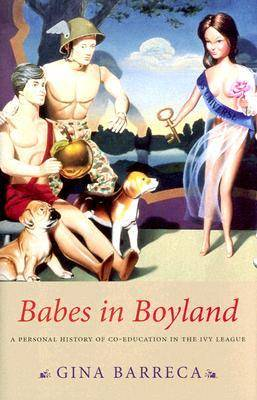 Babes in Boyland: A Personal History of Co-education in the Ivy League (Hardback)