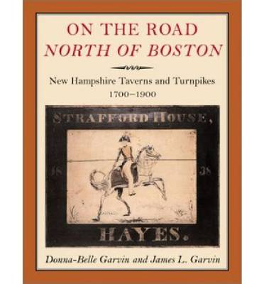 On the Road North of Boston: New Hampshire Taverns and Turnpikes, 1700-1900 (Paperback)