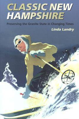 Classic New Hampshire: Preserving the Granite State in Changing Times (Paperback)