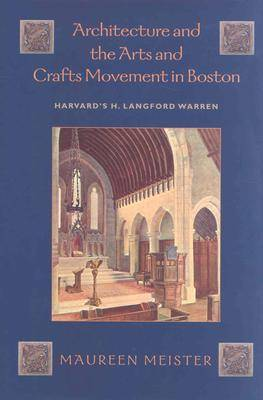 Architecture and the Arts and Crafts Movement in Boston: Harvard's H. Langford Warren (Hardback)