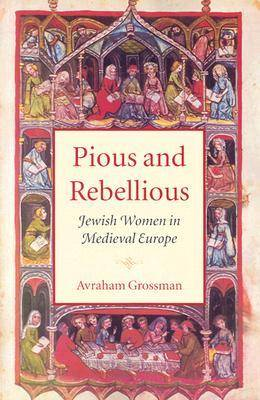 Pious and Rebellious: Jewish Women in Medieval Europe - Tauber Institute Series for the Study of European Jewry & HBI Series on Jewish Women (Paperback)