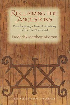 Reclaiming the Ancestors: Decolonizing a Taken Prehistory of the Far Northeast (Paperback)