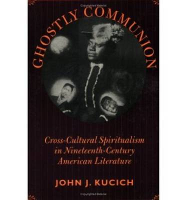 Ghostly Communion: Cross-cultural Spiritualism in Nineteenth-century American Literature (Paperback)