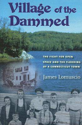 Village of the Dammed: The Fight for Open Space and the Flooding of a Connecticut Town (Hardback)