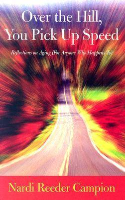 Over the Hill, You Pick Up Speed: Reflections on Aging (for Anyone Who Happens To) (Hardback)