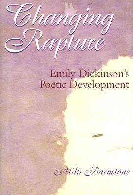 Changing Rapture: Emily Dickinson's Poetic Development (Hardback)