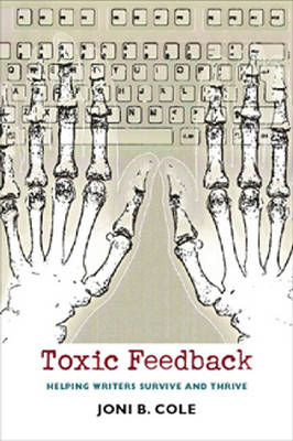 Toxic Feedback: Helping Writers Survive and Thrive (Hardback)