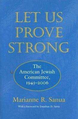 Let Us Prove Strong: The American Jewish Committee, 1945-2006 - Brandeis Series in American Jewish History, Culture & Life (Hardback)