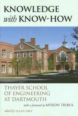 Knowledge with Know-how: Thayer School of Engineering at Dartmouth (Hardback)