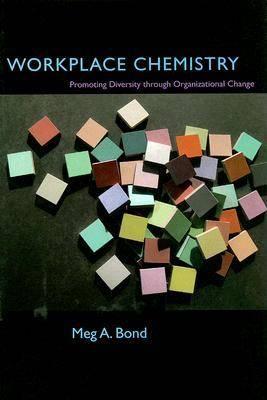 Workplace Chemistry: Promoting Diversity Through Organizational Change (Hardback)