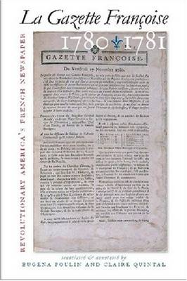 "La ""Gazette Francoise"" 1780-1781: Revolutionary America's French Newspaper (Hardback)"