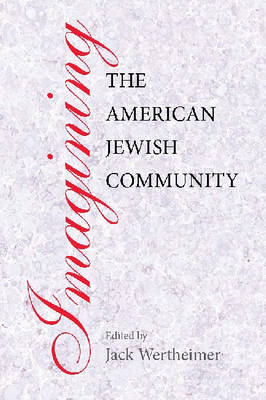 Imagining the American Jewish Community - Brandeis Series in American Jewish History, Culture & Life (Paperback)