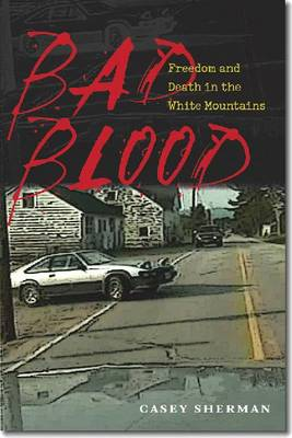 Bad Blood: Freedom and Death in the White Mountains (Hardback)