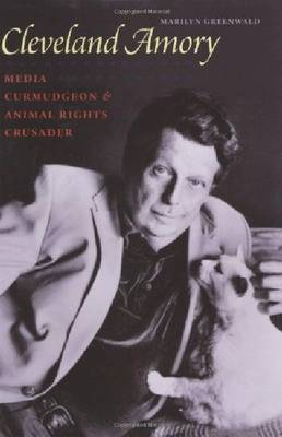 Cleveland Amory: Media Curmudgeon and Animal Rights Activist (Hardback)