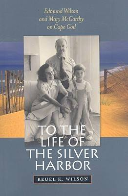 To the Life of the Silver Harbor: Edmund Wilson and Mary McCarthy on Cape Cod (Hardback)