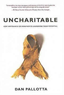 Uncharitable: How Restraints on Nonprofits Undermine Their Potential - Civil Society: Historical and Contemporary Perspectives S. (Hardback)