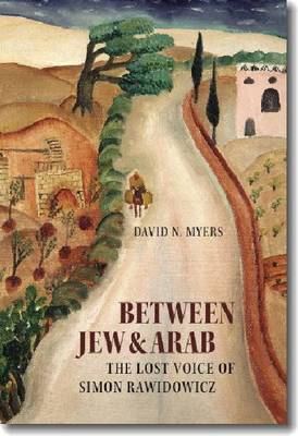Between Jew and Arab: The Lost Voice of Simon Rawidowicz - Tauber Institute for the Study of European Jewry (Hardback)