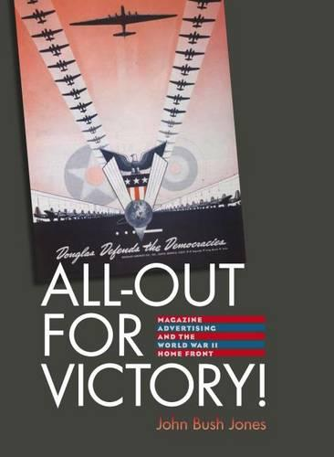All-Out for Victory! - Magazine Advertising and the World War II Home Front (Hardback)