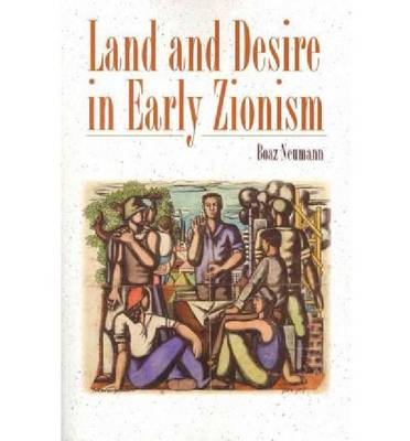 Land and Desire in Early Zionism (Paperback)