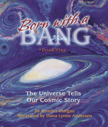Born with a Bang: Book One: the Universe Tells Our Cosmic Story (Paperback)