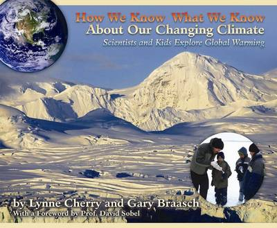How We Know What We Know About Our Changing Climate: Scientists and Kids Explore Global Warming (Hardback)