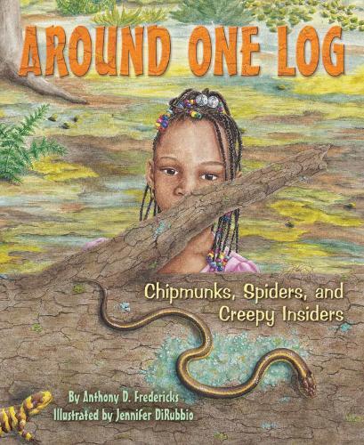 Around One Log: Chipmunks, Spiders, and Creepy Insiders (Paperback)