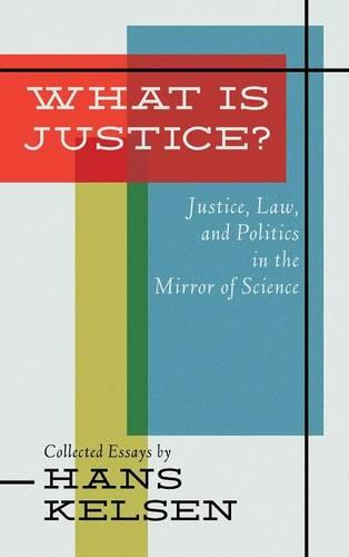 What Is Justice? Justice, Law and Politics in the Mirror of Science (Hardback)
