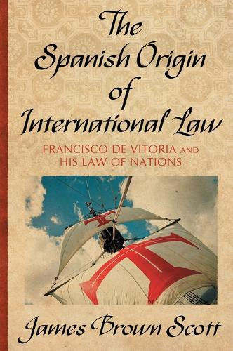 The Spanish Origin of International Law (Hardback)