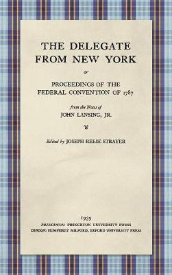 The Delegate from New York or Proceedings of the Federal Convention of 1787 from the Notes of John Lansing, Jr. (1939) (Hardback)