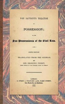 Von Savigny's Treatise on Possession: Or the Jus Possessionis of the Civil Law. Sixth Edition.Translated from the German by Sir Erskine Perry (1848) (Hardback)