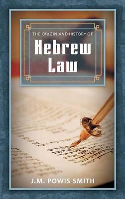 The Origin and History of Hebrew Law (Hardback)