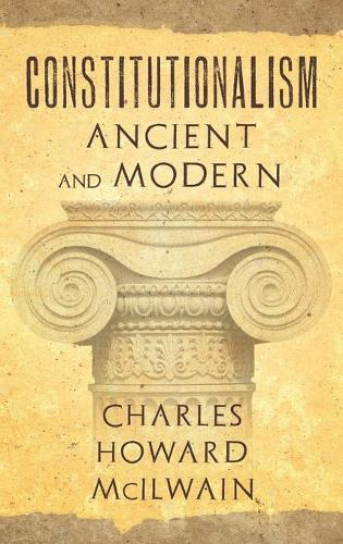 Constitutionalism Ancient and Modern (1940) (Hardback)