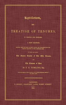 Lyttleton, His Treatise of Tenures, in French and English. a New Edition, Printed from the Most Ancient Copies, and Collated with the Various Readings (Hardback)