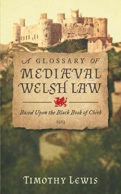 A Glossary of Medi�val Welsh Law: Based Upon the Black Book of Chirk (1913) (Hardback)