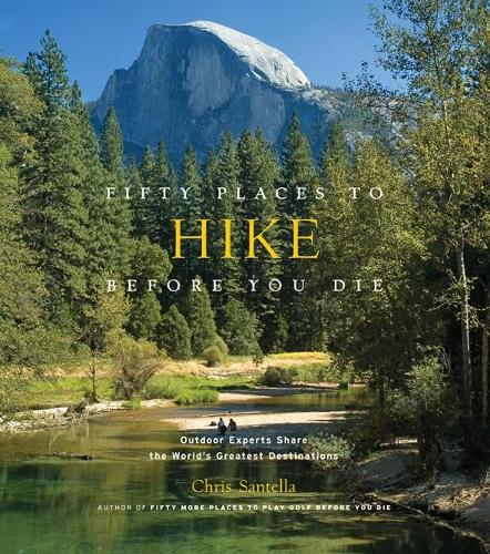 Fifty Places to Hike Before You Die: Outdoor Experts Share the World's Greatest Destinations (Hardback)