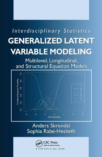 Generalized Latent Variable Modeling: Multilevel, Longitudinal, and Structural Equation Models - Chapman & Hall/CRC Interdisciplinary Statistics (Hardback)