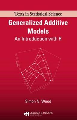 Generalized Additive Models: An Introduction with R - Chapman & Hall/CRC Texts in Statistical Science (Hardback)