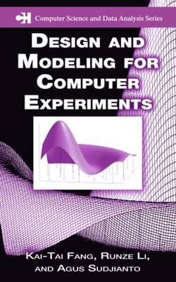 Design and Modeling for Computer Experiments - Chapman & Hall/CRC Computer Science & Data Analysis (Hardback)