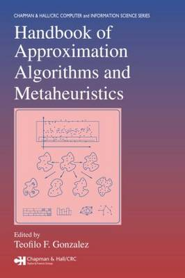 Handbook of Approximation Algorithms and Metaheuristics - Chapman & Hall/CRC Computer and Information Science Series (Hardback)