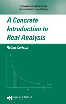 A Concrete Introduction to Real Analysis - Textbooks in Mathematics (Hardback)